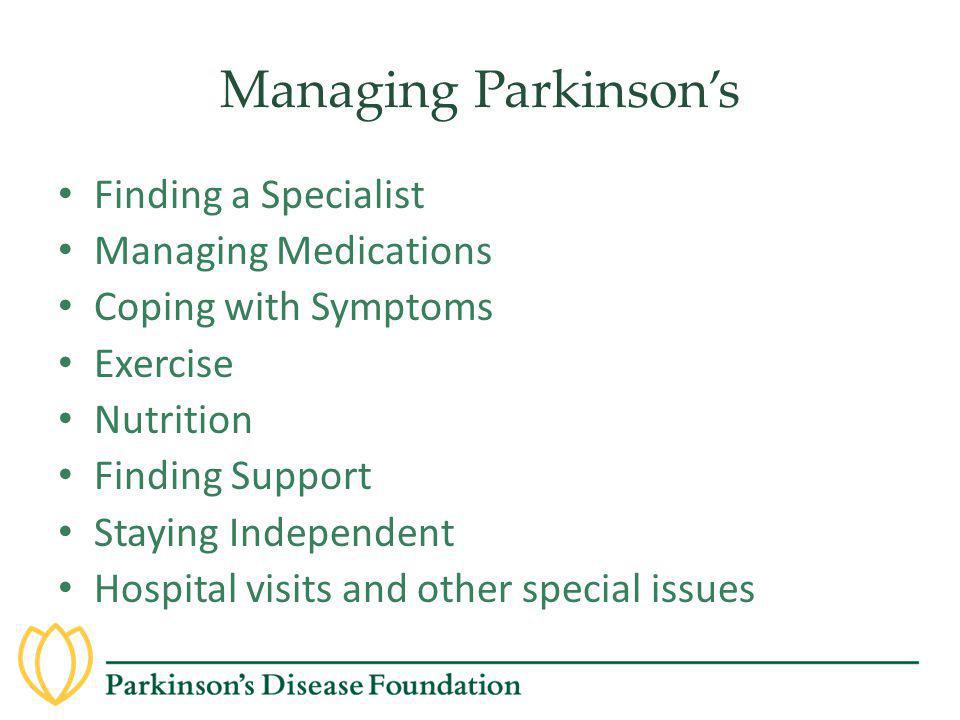 Managing Parkinson's Finding a Specialist Managing Medications