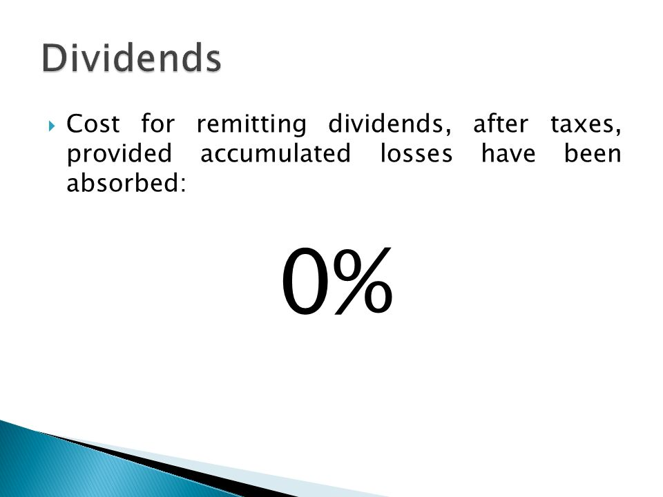 Dividends Cost for remitting dividends, after taxes, provided accumulated losses have been absorbed: