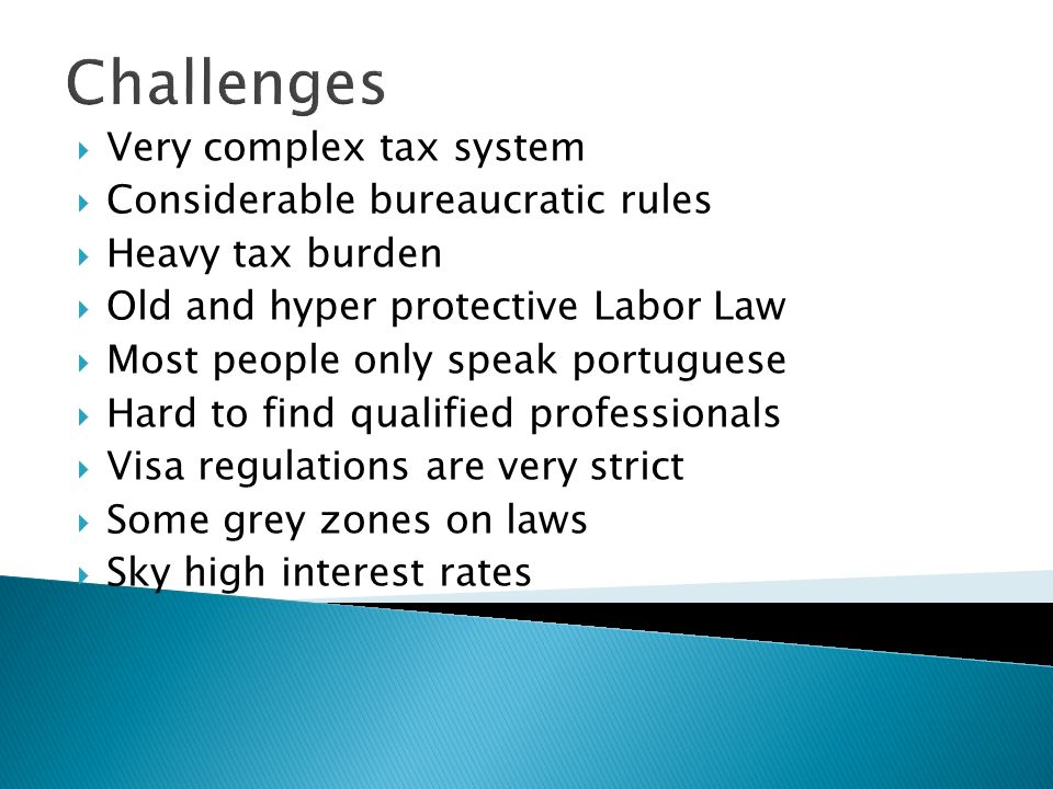 Challenges Very complex tax system Considerable bureaucratic rules