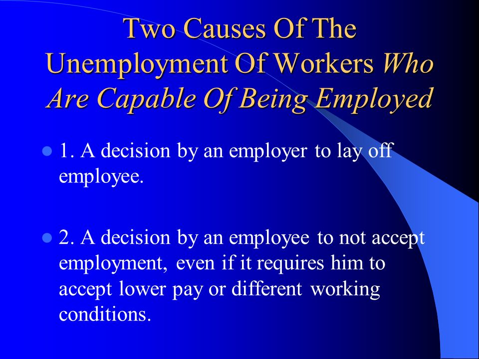 Two Causes Of The Unemployment Of Workers Who Are Capable Of Being Employed