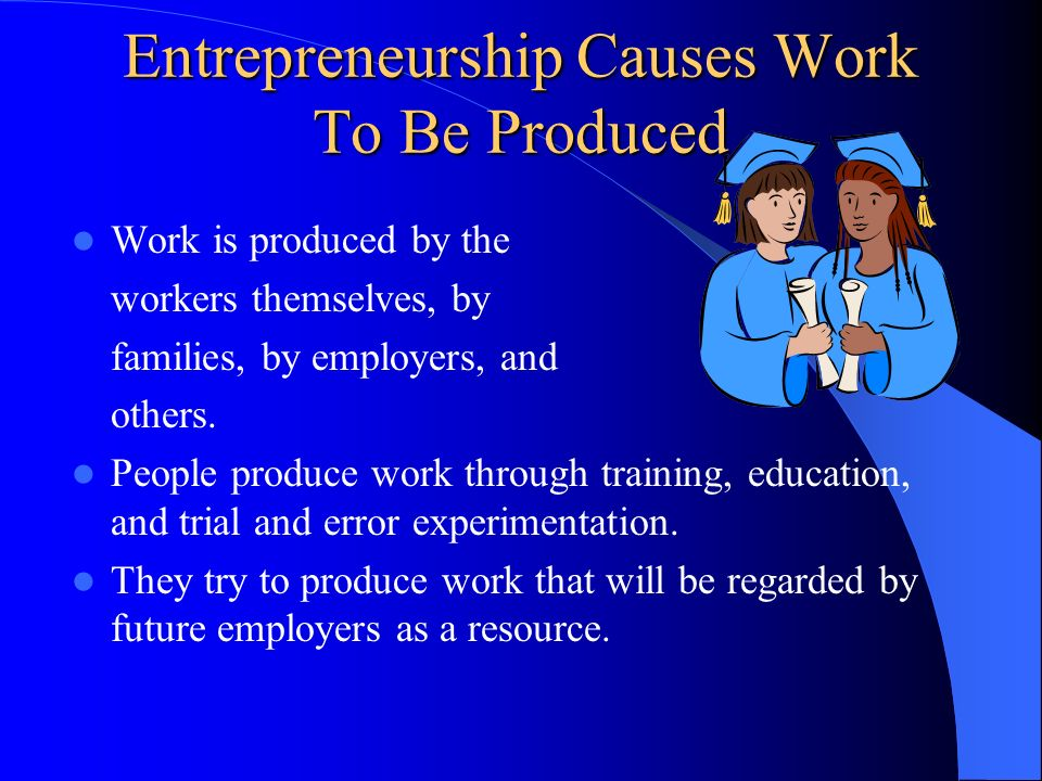 Entrepreneurship Causes Work To Be Produced