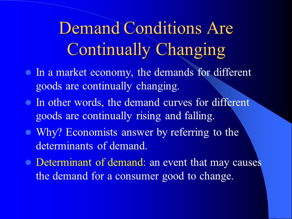 Demand Conditions Are Continually Changing