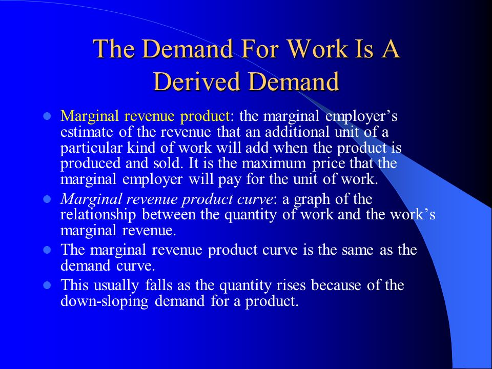 The Demand For Work Is A Derived Demand
