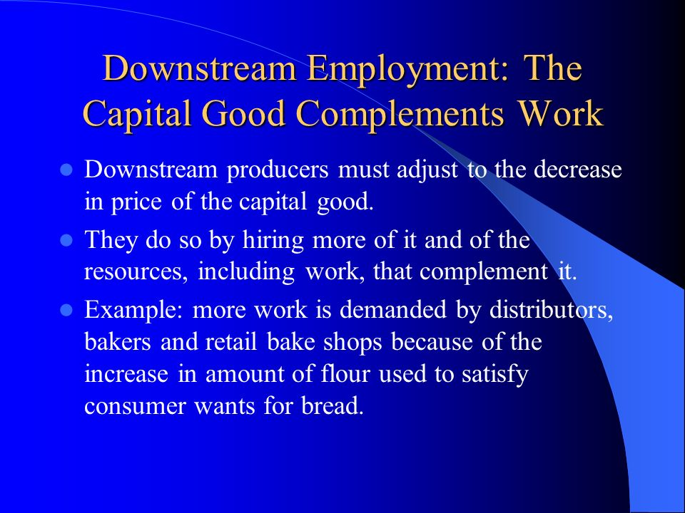 Downstream Employment: The Capital Good Complements Work