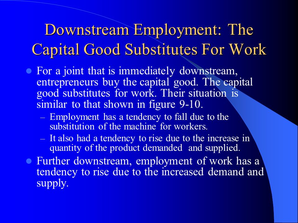 Downstream Employment: The Capital Good Substitutes For Work