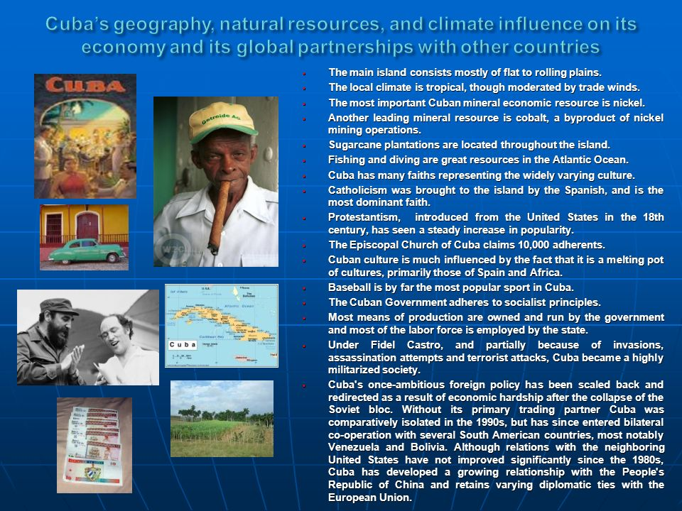 Cuba's geography, natural resources, and climate influence on its economy and its global partnerships with other countries