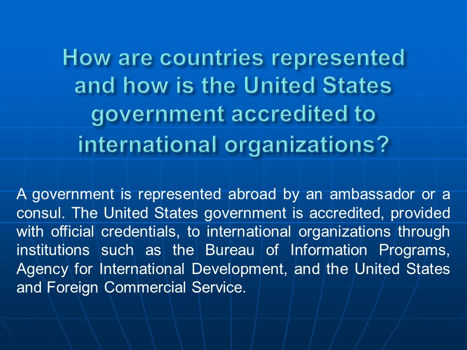 How are countries represented and how is the United States government accredited to international organizations