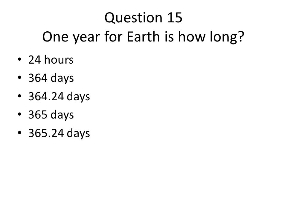 Question 15 One year for Earth is how long