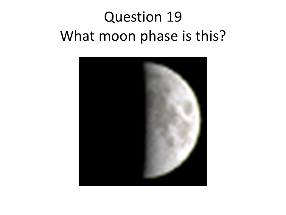 Question 19 What moon phase is this