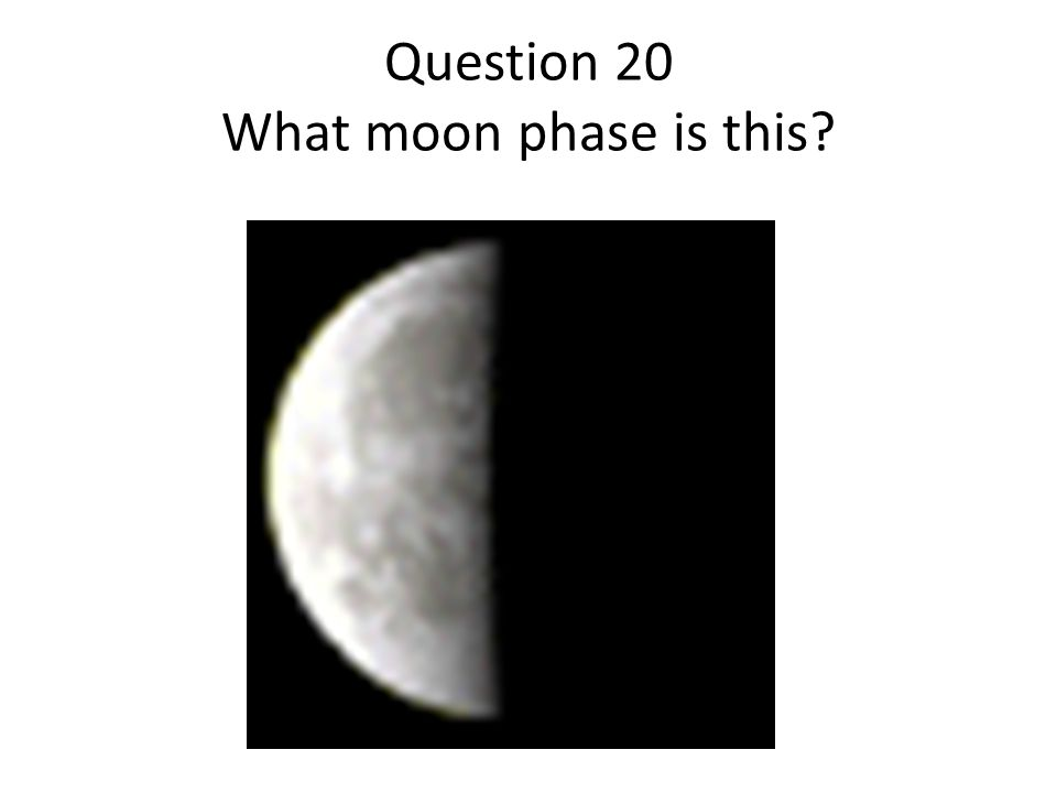 Question 20 What moon phase is this