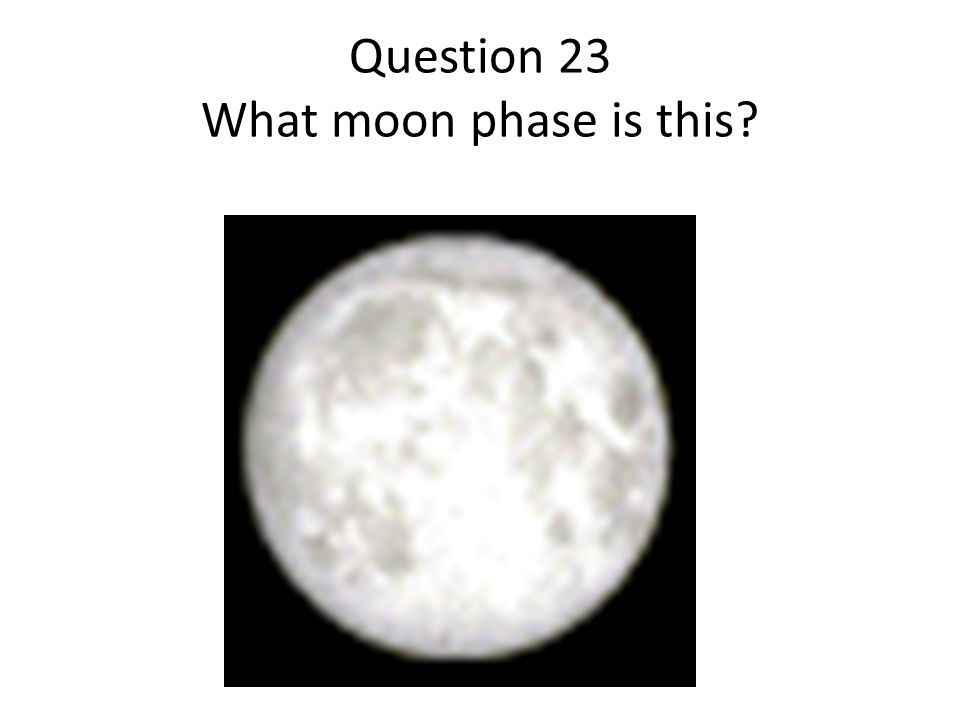 Question 23 What moon phase is this
