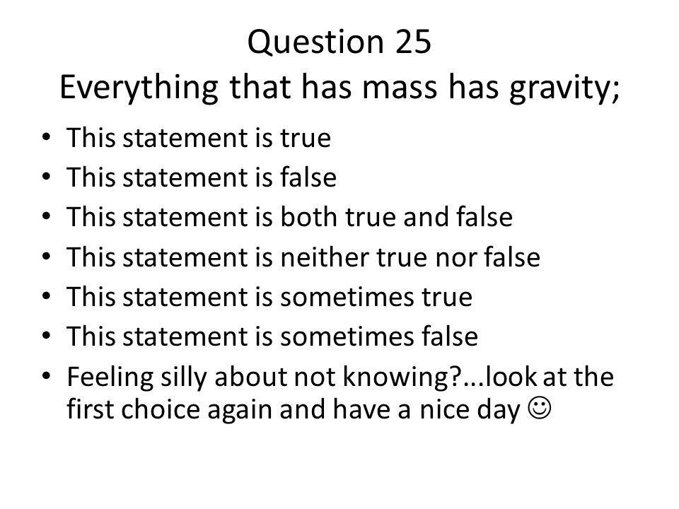 Question 25 Everything that has mass has gravity;