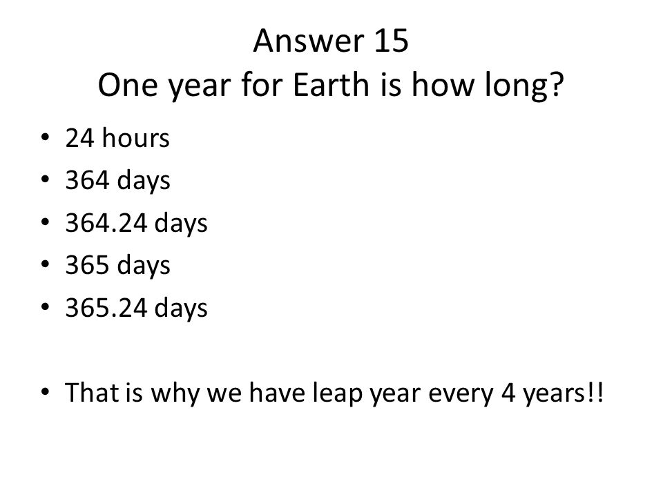 Answer 15 One year for Earth is how long