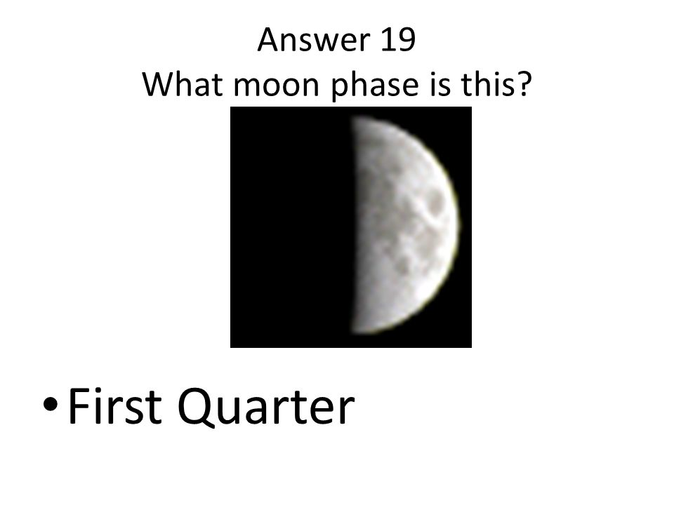 Answer 19 What moon phase is this