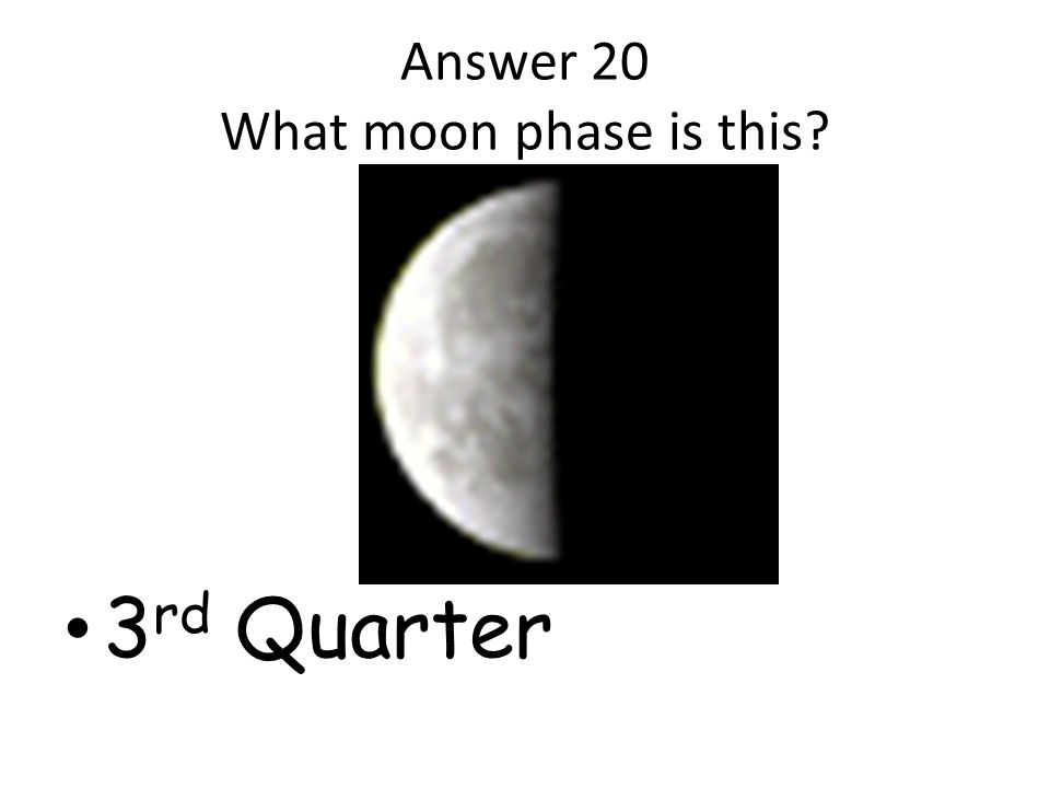 Answer 20 What moon phase is this