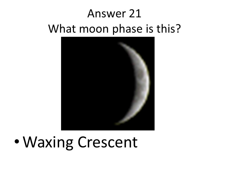 Answer 21 What moon phase is this