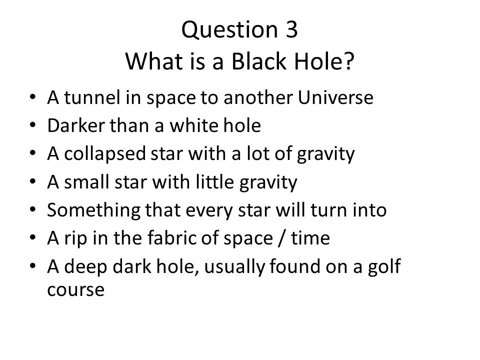Question 3 What is a Black Hole