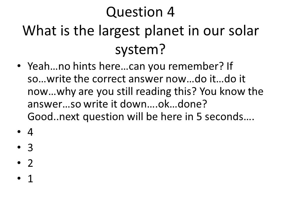 Question 4 What is the largest planet in our solar system