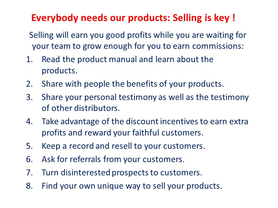Everybody needs our products: Selling is key !