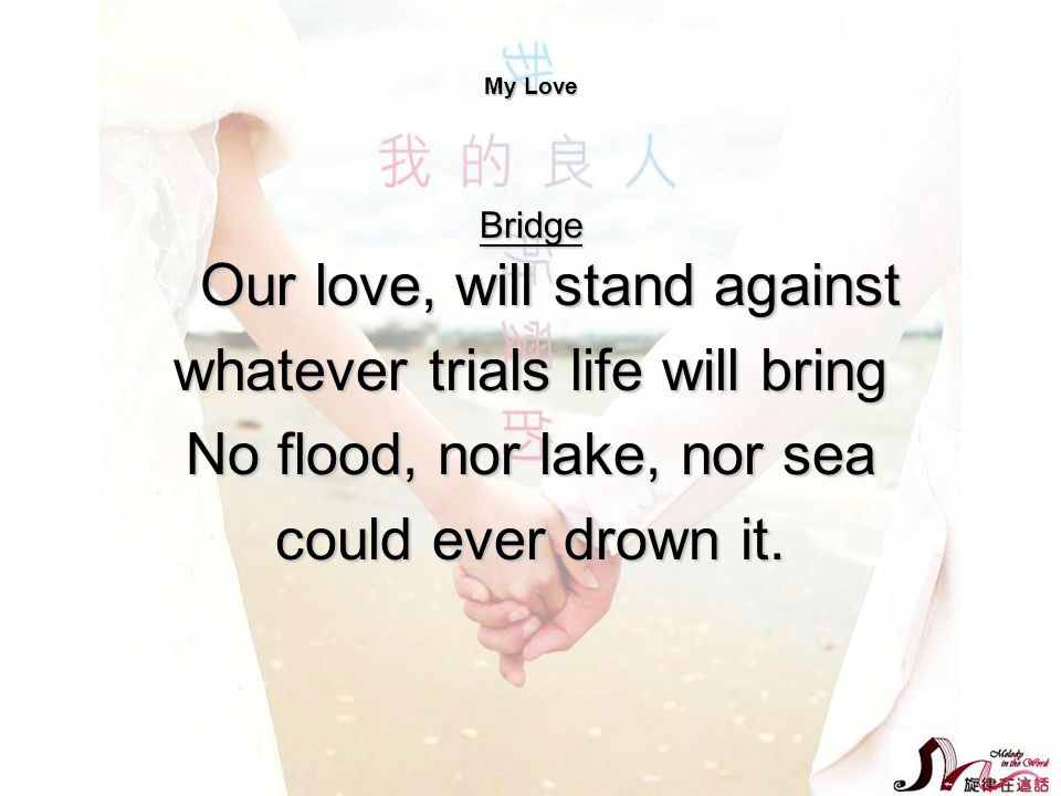 whatever trials life will bring No flood, nor lake, nor sea