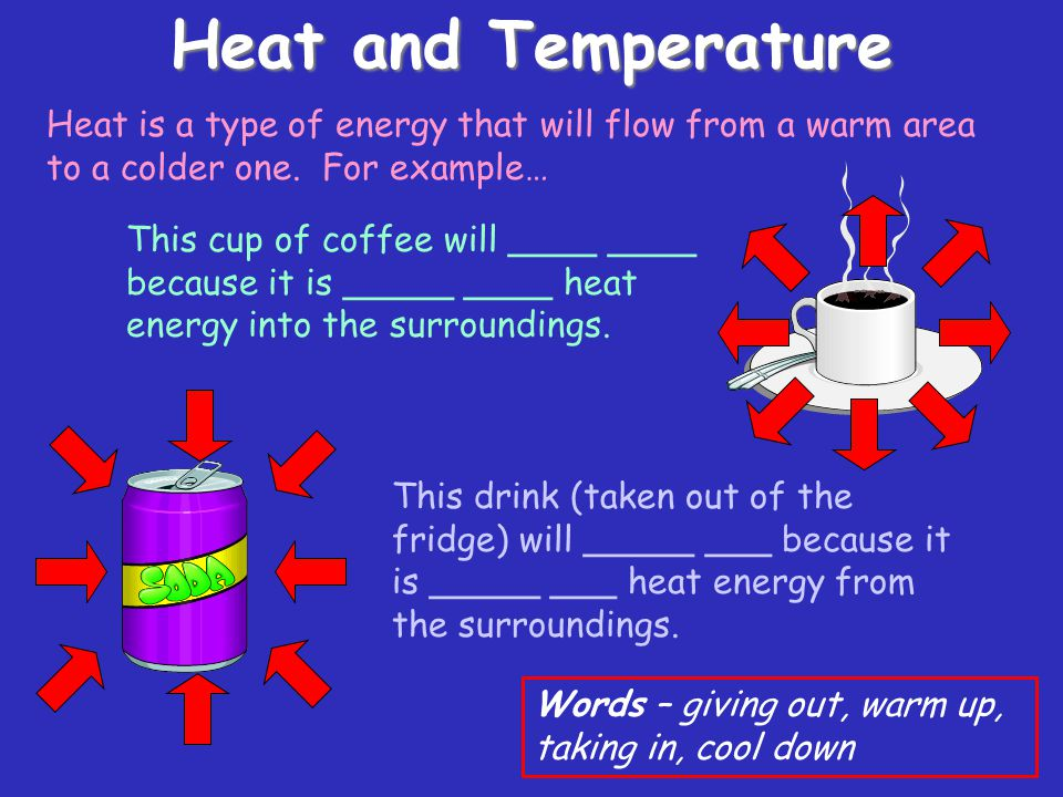 Heat and Temperature Heat is a type of energy that will flow from a warm area to a colder one. For example…