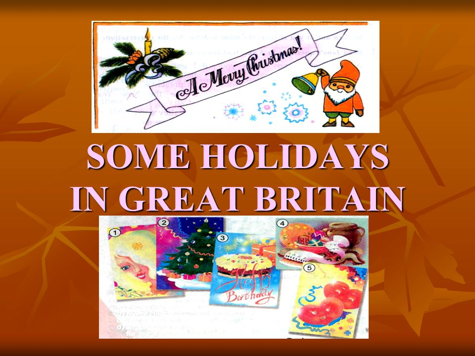 SOME HOLIDAYS IN GREAT BRITAIN