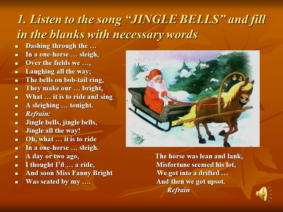 1. Listen to the song JINGLE BELLS and fill in the blanks with necessary words
