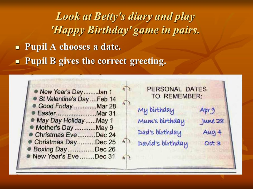 Look at Betty s diary and play Happy Birthday game in pairs.