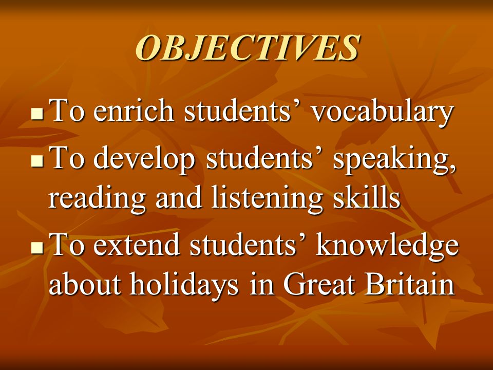 OBJECTIVES To enrich students' vocabulary