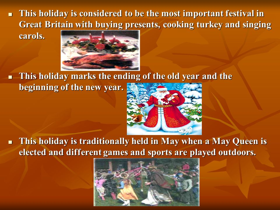 This holiday is considered to be the most important festival in Great Britain with buying presents, cooking turkey and singing carols.
