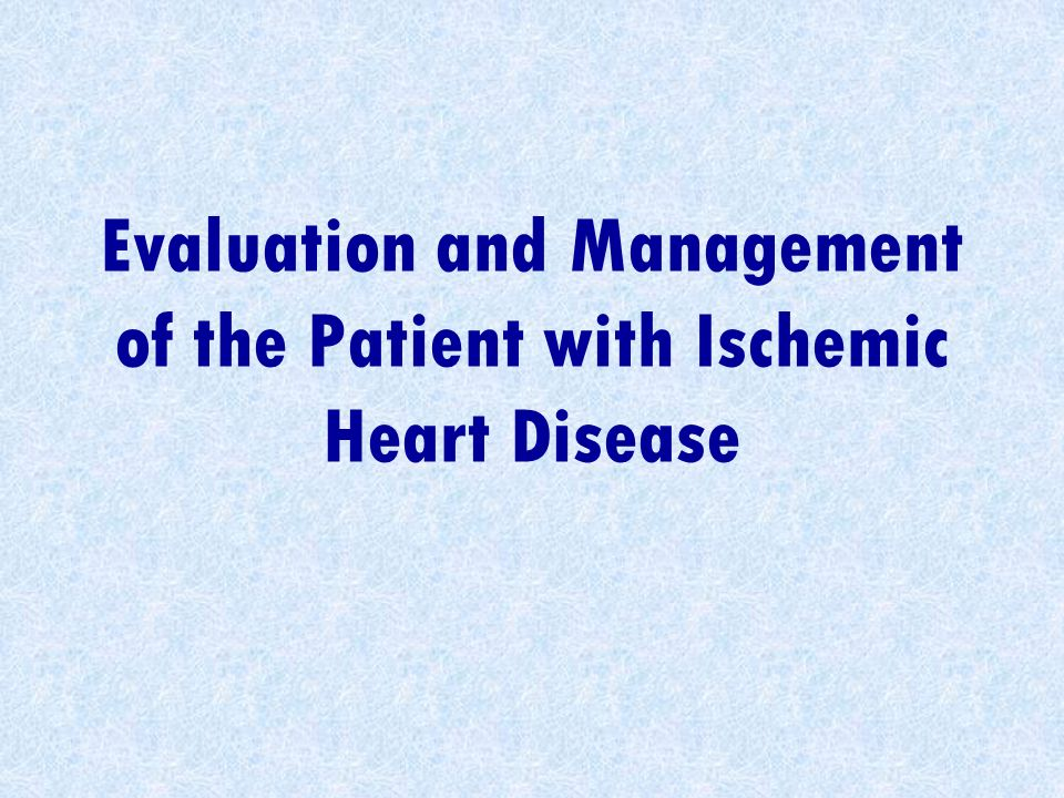 Evaluation and Management of the Patient with Ischemic Heart Disease