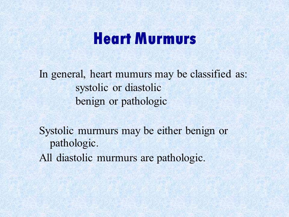 Heart Murmurs In general, heart mumurs may be classified as: