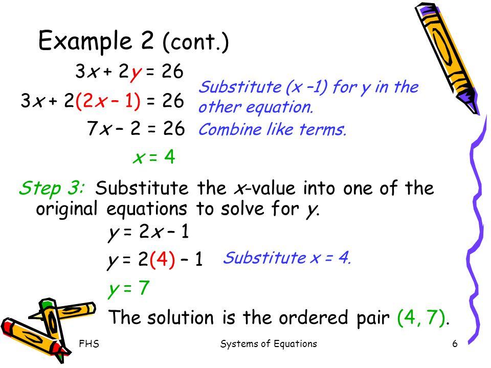 Example 2 (cont.) 3x + 2y = 26 3x + 2(2x – 1) = 26 7x – 2 = 26 x = 4