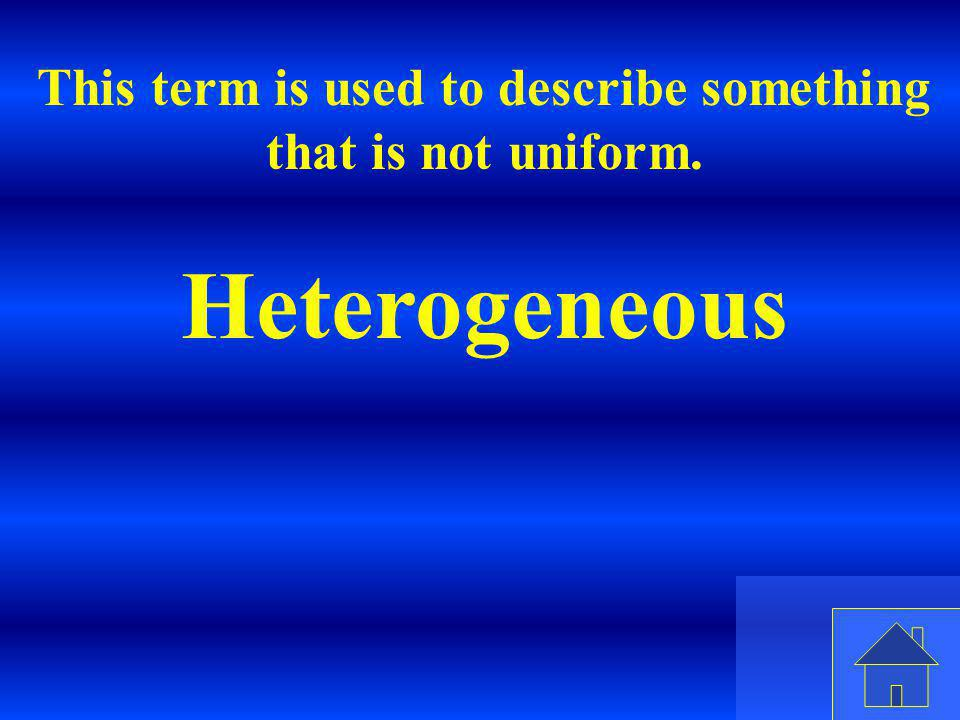 This term is used to describe something that is not uniform.