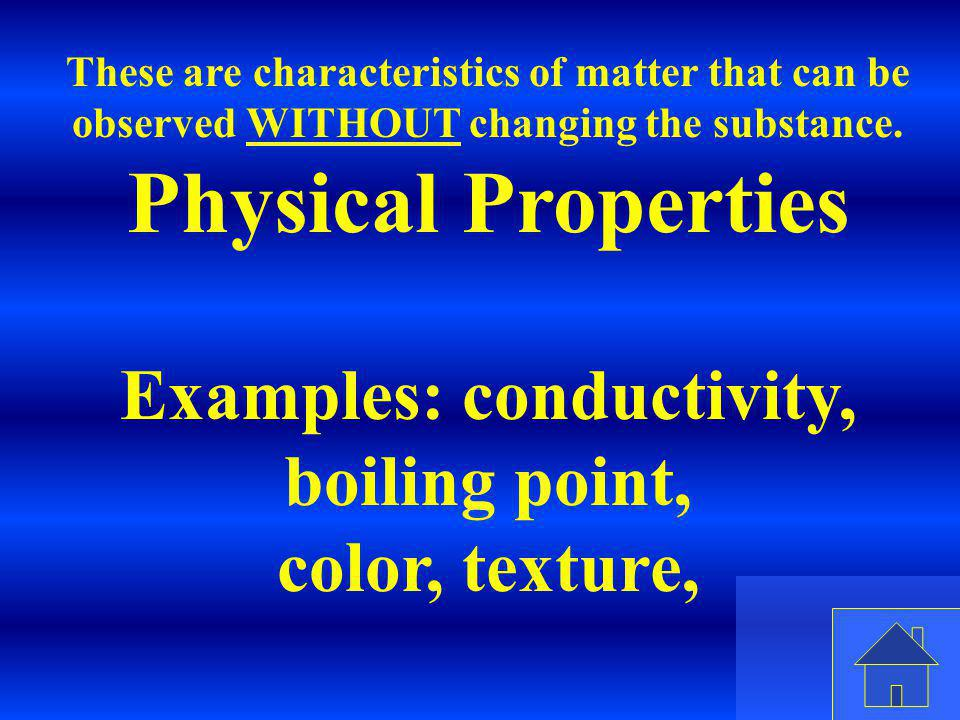 Examples: conductivity, boiling point,