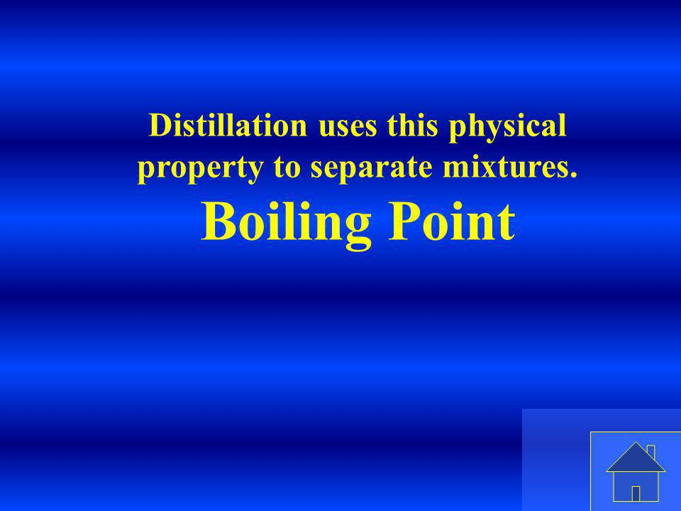 Distillation uses this physical property to separate mixtures.