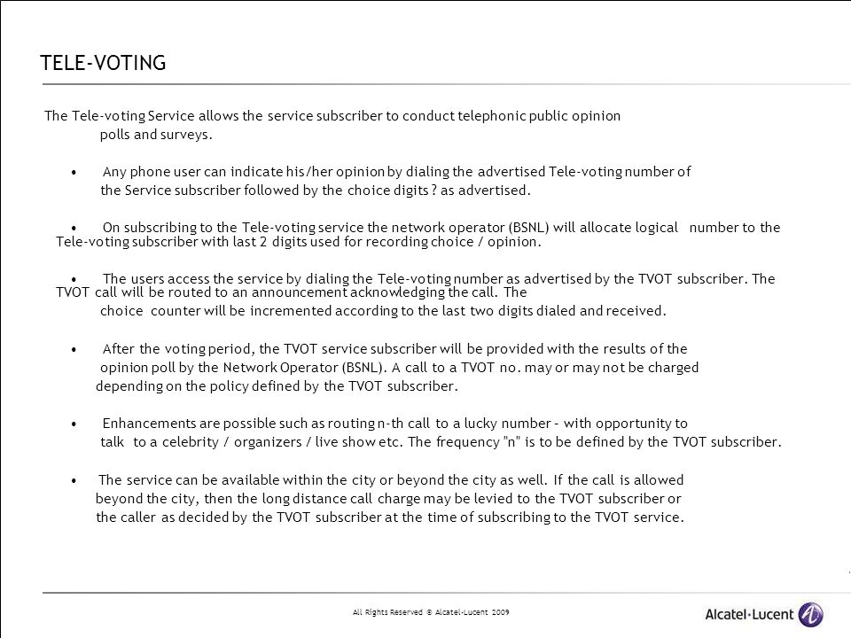 TELE-VOTING The Tele-voting Service allows the service subscriber to conduct telephonic public opinion.