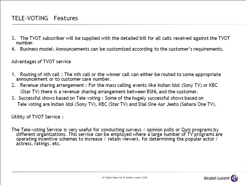 TELE-VOTING Features 3. The TVOT subscriber will be supplied with the detailed bill for all calls received against the TVOT number.