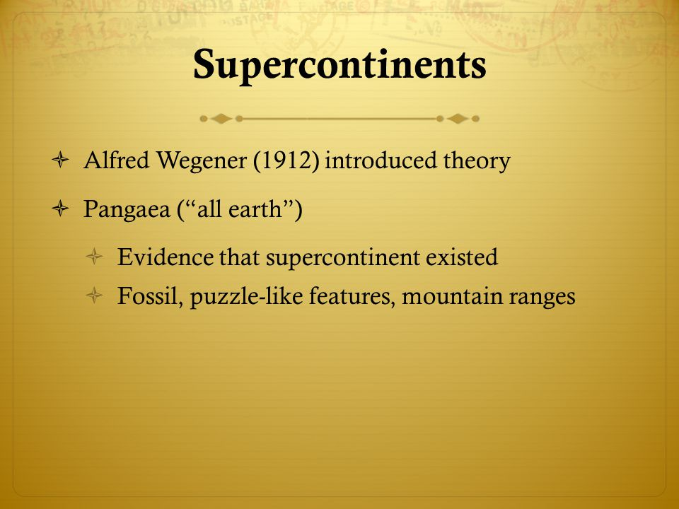 Supercontinents Alfred Wegener (1912) introduced theory