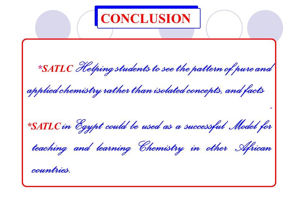 CONCLUSION *SATLC Helping students to see the pattern of pure and applied chemistry rather than isolated concepts, and facts.