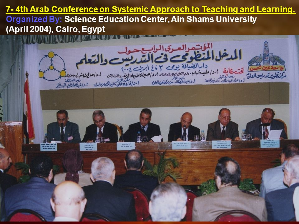7- 4th Arab Conference on Systemic Approach to Teaching and Learning.