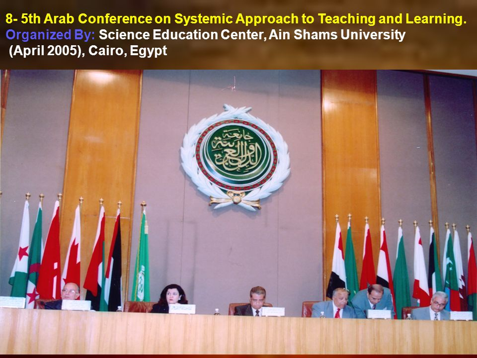 8- 5th Arab Conference on Systemic Approach to Teaching and Learning.