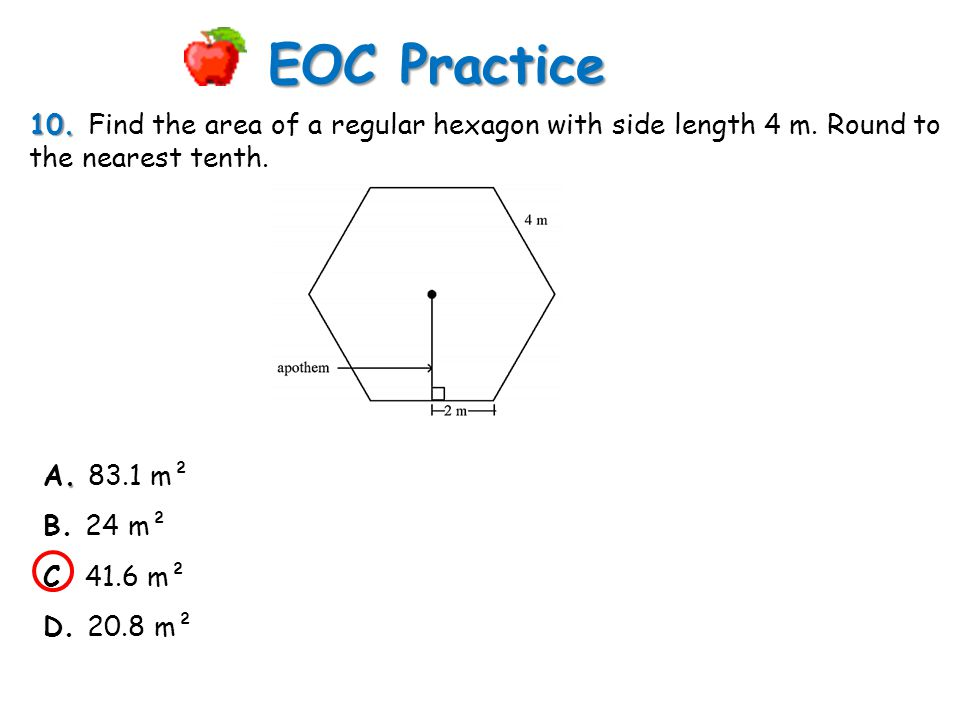 EOC Practice 10. Find the area of a regular hexagon with side length 4 m. Round to the nearest tenth.