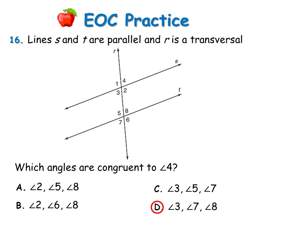 EOC Practice Which angles are congruent to ∠4