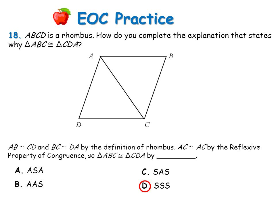 EOC Practice 18. ABCD is a rhombus. How do you complete the explanation that states why ΔABC ≅ ΔCDA