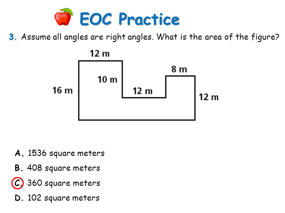 EOC Practice 3. Assume all angles are right angles. What is the area of the figure A. 1536 square meters.