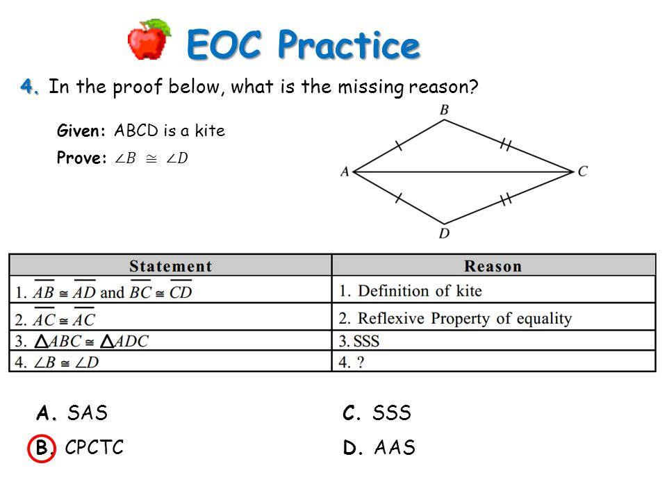 EOC Practice 4. In the proof below, what is the missing reason A. SAS