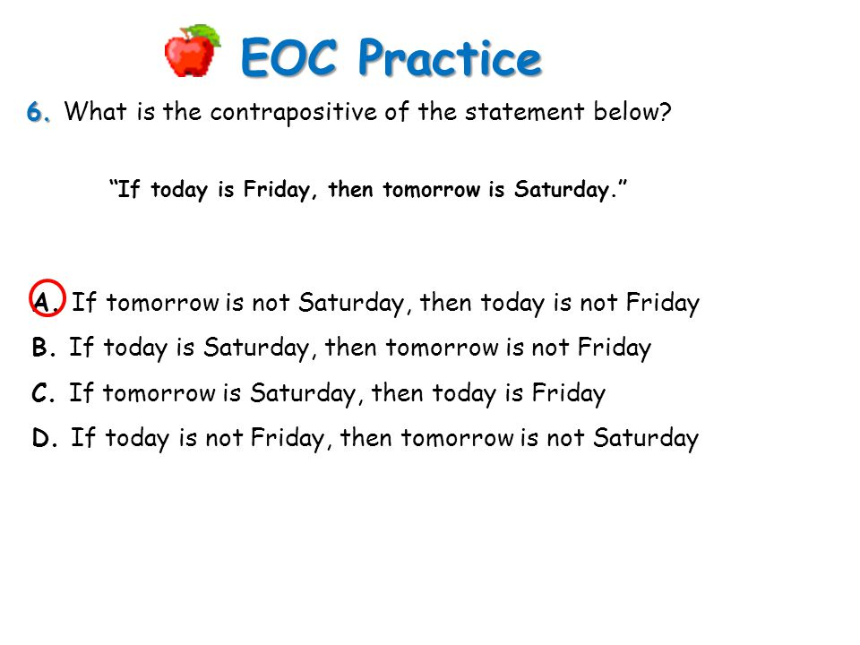 EOC Practice 6. What is the contrapositive of the statement below