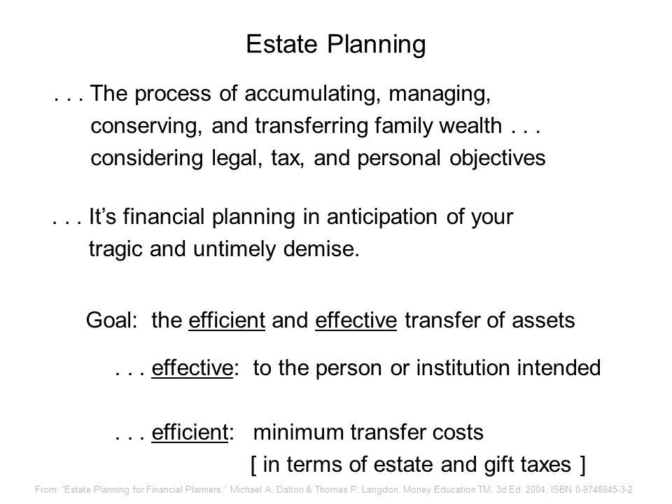 Estate Planning The process of accumulating, managing,