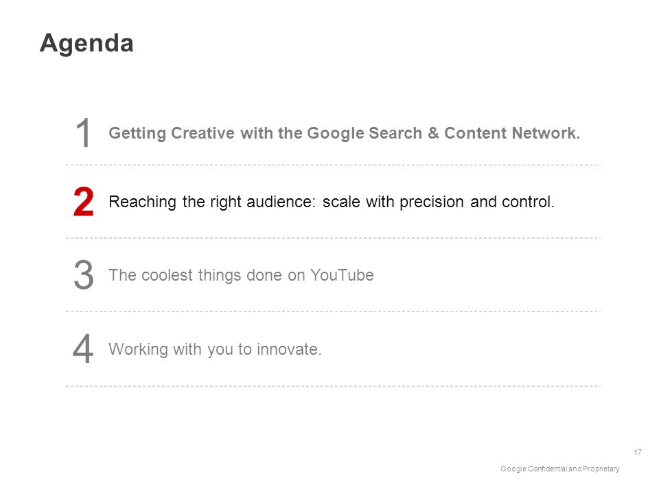 Agenda 1. Getting Creative with the Google Search & Content Network. 2. Reaching the right audience: scale with precision and control.